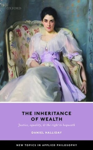 The Inheritance Of Wealth Justice Equality And The Right To Bequeath Book Cover