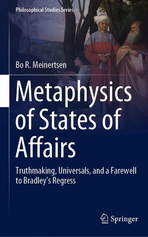 Metaphysics Of States Of Affairs Truthmaking Universals And A Farewell